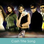 Cash Lyrics Title Song 2007