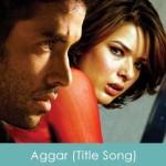 Aggar Lyrics (Title Song) 2007