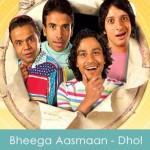 Bheega Aasmaan Lyrics - Dhol 2007