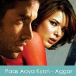 Paas Aaya Kyon Lyrics - Aggar 2007