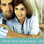 Ghar Tera Ghar Mera Lyrics - Sirf 2008