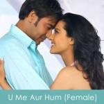 U Me Aur Hum Lyrics (Female) 2008