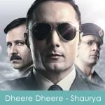 Dheere Dheere Lyrics - Shaurya 2008