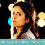 Tune Jo Na Kaha Lyrics New York 2009