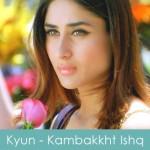 Kyun Lyrics kambakkht-ishq 2009