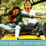 Chor Bazari Lyrics Love Aaj Kal