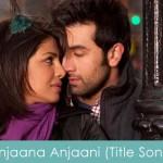 Anjaana Anjaani Title Song Lyrics