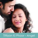 Titliyon Ki Phoor Lyrics Angel 2011
