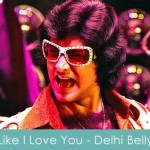 Like I Love You Lyrics Delhi Belly