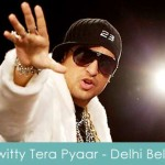 Switty Tera Pyaar Lyrics Delhi Belly