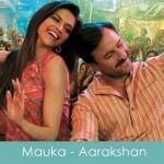 mauka lyrics aarakshan