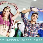 mere brother ki dulhan lyrics title song