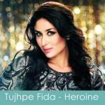 tujhpe fida lyrics heroine