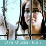 O re khuda lyrics rush