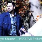 aye khuda lyrics 1920 evil returns