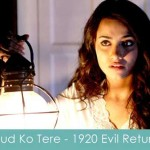 khud ko tere lyrics 1920 evil returns