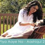 piya aaye na lyrics aashiqui 2