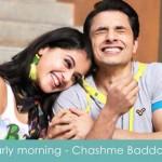 early morning lyrics chashme baddoor
