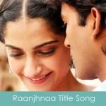 raanjhanaa title song lyrics 2013