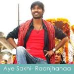 aye sakhi lyrics raanjhanaa