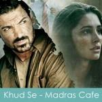 khud se lyrics - madras cafe