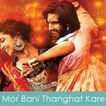 Mor Bani Thanghat Kare Lyrics Ramleela 2013