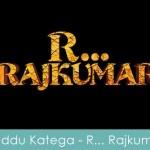Kaddu Katega Lyrics R Rajkumar 2013
