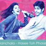 Manchala Lyrics Hasee Toh Phasee 2014