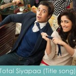 total siyapaa lyrics title song 2014