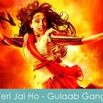 teri jai ho lyrics - gulaab gang 2014