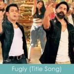 Fugly lyrics title song - salman khan, akshay kumar 2014