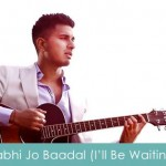 kabhi jo baadal - i'll be waiting lyrics arjun 2014