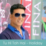 tu hi toh hai lyrics - holiday 2014
