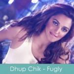 dhup chik lyrics - fugly 2014