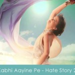 Kabhi Aayine Pe lyrics - Hate Story 2 2014