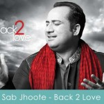 sab jhoote lyrics - back 2 love 2014 rahat fateh ali khan