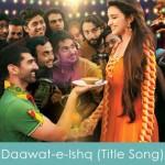 Daawat-e-Ishq Title Song Lyrics 2014