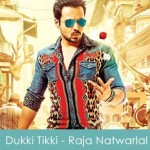 Dukki Tikki Lyrics Raja Natwarlal 2014