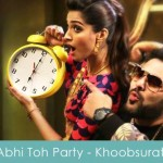 abhi toh party shuru hui hai lyrics badshah khoobsurat 2014
