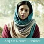 Aaj Ke Naam Lyrics Haider 2014