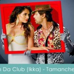 in da club lyrics -Ikka singh- tamanchey 2014