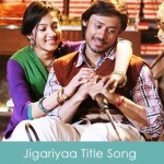 Jigariyaa Lyrics title song Jigariyaa 2104