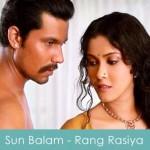 Sun Balam Lyrics Rang Rasiya 2014