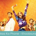 maa ka phone aaya lyrics - khoobsurat 2014