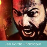 Jee-Karda-Lyrics-Chalni-Karde-Seena-Mera-Badlapur-2014