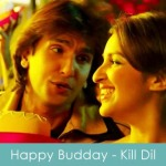 happy budday lyrics kill dil 2014