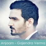 Anjaam Lyrics Gajendra Verma 2015