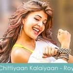 Chittiyaan Kalaiyaan ve lyrics - roy jacqueline fernandes 2015