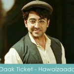 Daak Ticket lyrics - hawaizaada mohit chauhan ayushman 2015