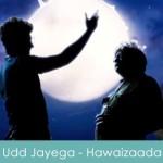 Udd Jayega Hans Akela Lyrics Hawaizaada 2015